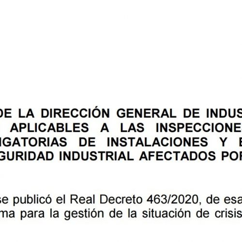 NOTA  ACLARATORIA  DE  LA  DIRECCIÓN  GENERAL  DE  INDUSTRIA,  ENERGÍA  Y  MINAS  SOBRE   LOS   PLAZOS   APLICABLES   A   LAS   INSPECCIONES   Y   OPERACIONES   DE   MANTENIMIENTO   OBLIGATORIAS   DE   INSTALACIONES   Y   EQUIPOS   SOMETIDAS   A   REGLAMENTOS  DE  SEGURIDAD  INDUSTRIAL  AFECTADOS  POR  LA  CRISIS  ASOCIADA  A  EL COVID-19
